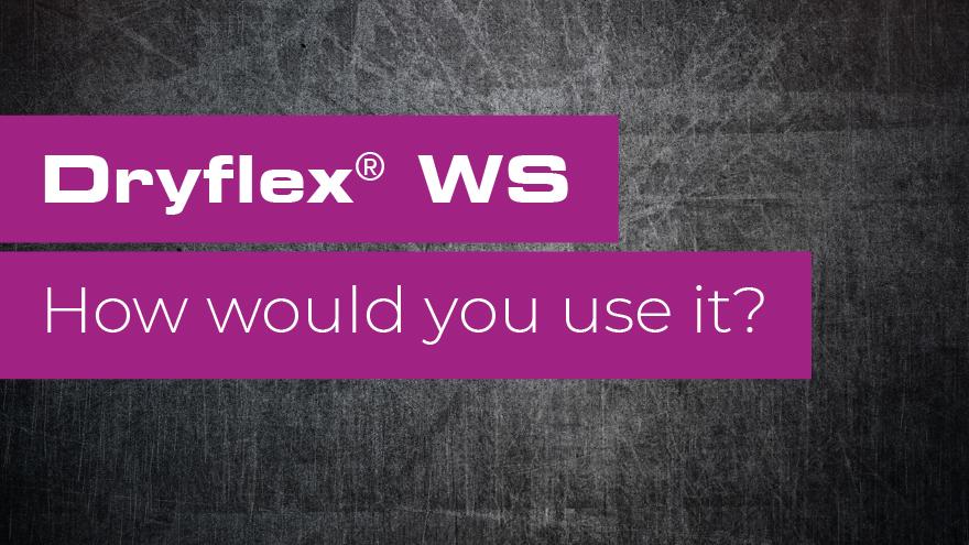 Dryflex WS TPE - Wie würden Sie es verwenden?